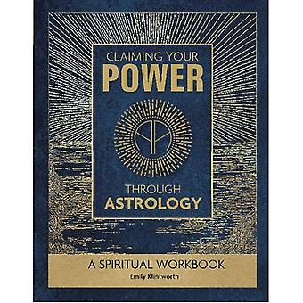 Claiming Your Power Through� Astrology: A Spiritual Workbook
