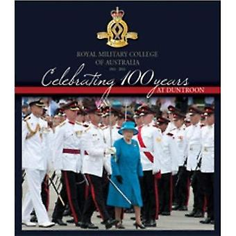 Celebrating 100 Years at Duntroon: Royal Military College of Australia 1911-2011 Hardback Boxed Ltd Edition