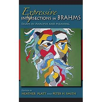 Expressive Intersections in Brahms Essays in Analysis and Meaning by Platt & Heather