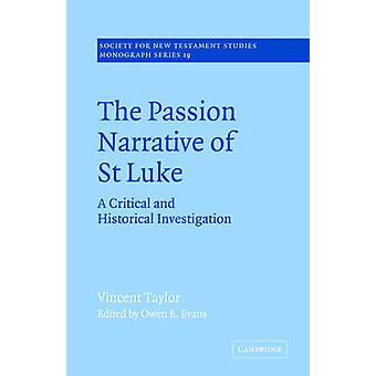 The Passion Narrative of St Luke A Critical and Historical Investigation by Taylor & Vincent