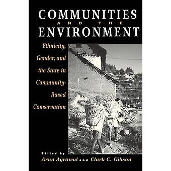 Communities and The Environment Ethnicity Gender and the State in CommunityBased Conservation by Agrawal & Arun