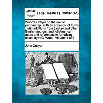 Woods Collyer on the law of partnership  with an appendix of forms  with additions from Lindley and other English authors and full American notes and references to American cases by H.G. Wood. Vol by Collyer & John