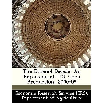 The Ethanol Decade An Expansion of U.S. Corn Production 200009 by Economic Research Service ERS & Departm