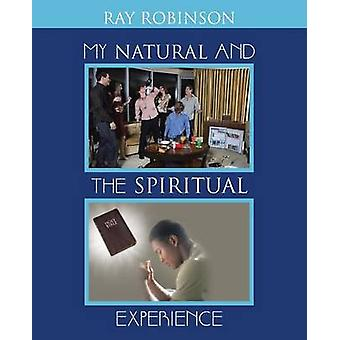 My Natural and the Spiritual Experience by Robinson & Ray