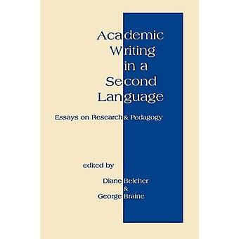 Academic Writing in a Second Language Essays on Research and Pedagogy by Belcher & Diane
