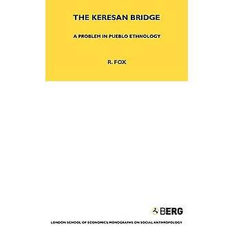 The Keresan Bridge A Problem in Pueblo Ethnology by Fox & R.