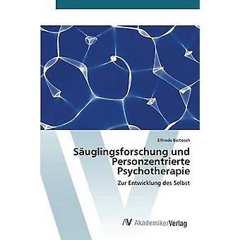 Suglingsforschung und Personzentrierte Psychotherapie door Bartosch Elfriede