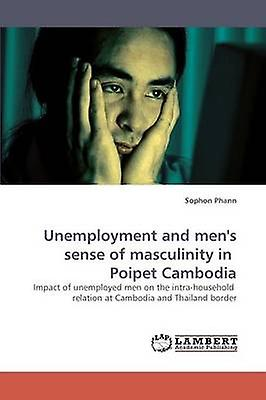 Unemployment and mens sense of masculinity in  Poipet Cambodia by Phann & Sophon
