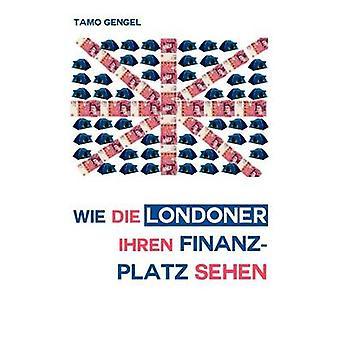 Wie Die Londoner Ihren Finanzplatz Sehen von Gengel & Tamo