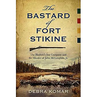 The ba*tard of Fort Stikine: The Hudson's Bay Company and the Murder of John McLoughlin Jr.