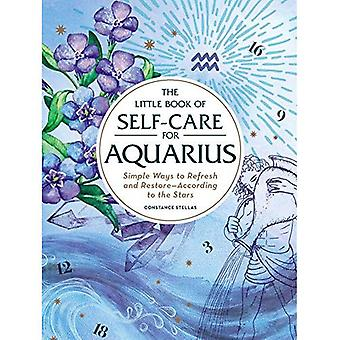 The Little Book of Self-Care for Aquarius: Simple Ways to Refresh and� Restore-According to the Stars (Astrology Self-Care)