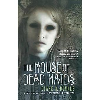 The House of Dead Maids by Clare B Dunkle - Patrick Arrasmith - 97803