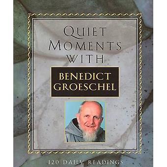 Quiet Moments with Benedict Groeschel - 120 Readings by Benedict J Gro