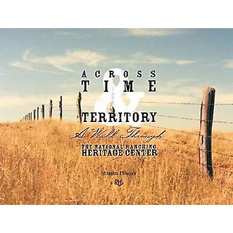 Across Time & Territory - A Walk Through the National Ranching Heritag