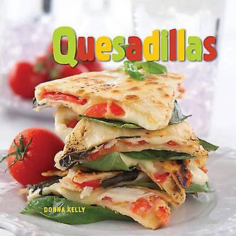 Quesadillas by Donna Kelly - 9781423605034 Book