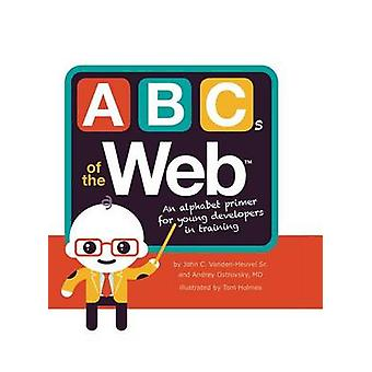ABCs of the Web by John C Vanden-Heuvel Sr - Andrey Ostrovsky MD - To