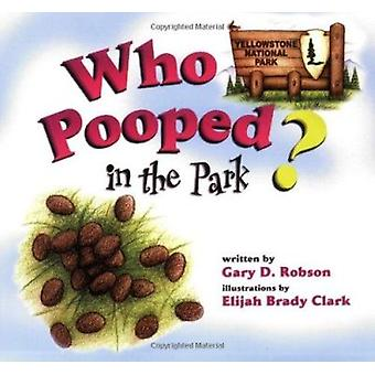 Who Pooped in the Park? Yellowstone National Park by Gary D Robson -