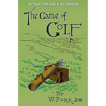 The Game of Golf by W. Park - 9781848377103 Book