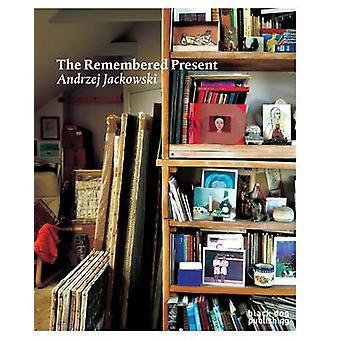 The Remembered Present - Andrzej Jackowski by Timothy Hyman - Gabriel