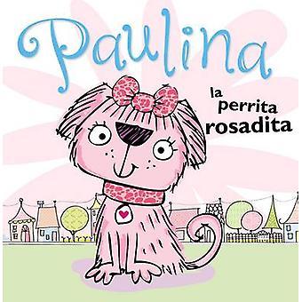 Paulina La Perrita Rosadita by Make Believe Ideas Ltd - Tim Bugbird -