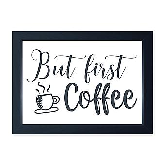 But First Coffee, Quality Framed Print - Kitchen Dining Home Cafe Art