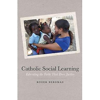 Catholic Social Learning: Educating the Faith That Does Justice