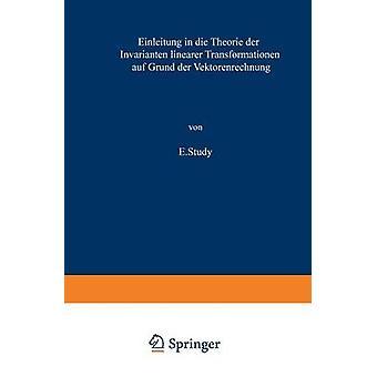 Einleitung in Die Theorie Der Invarianten Linearer Transformationen Auf Grund Der Vektorenrechnung by Study & E.