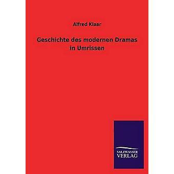 Geschichte Des Modernen Dramas in Umrissen by Klaar & Alfred
