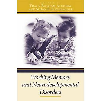 Working Memory and Neurodevelopmental Disorders by Alloway & Tracy Packiam