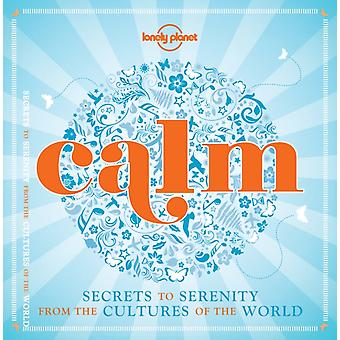 Calm (mini edition): Secrets to Serenity from the Cultures of the World (Lonely Planet) (Hardcover) by Lonely Planet