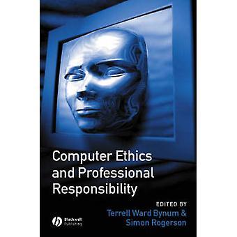 Computer Ethik und berufliche Verantwortung von Terrell Ward Bynum & Edited by Simon Rogerson