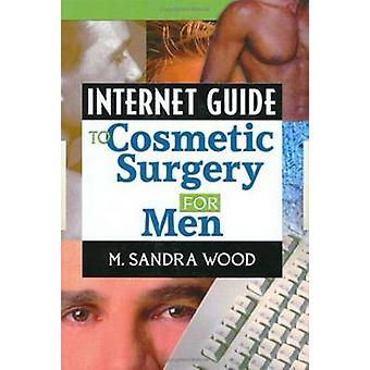 Internet Guide to Cosmetic Surgery for Men by M. Wood - 9780789016096