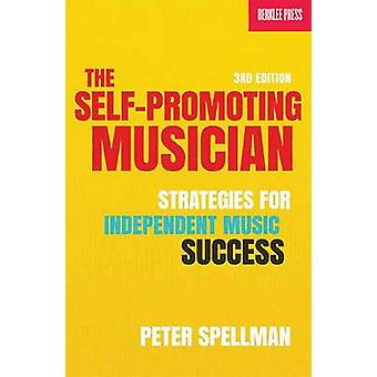 Self-Promoting Musician - Strategies for Independent Music Success (3r