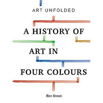 Kunst entfaltet - eine Geschichte der Kunst in vier Farben von Kunst entfaltet - eine seiner