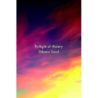 Twilight of History by Shlomo Sand - 9781786630223 Book