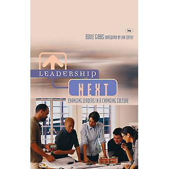 Leadership Next - Changing Leaders in a Changing Culture by Eddie Gibb