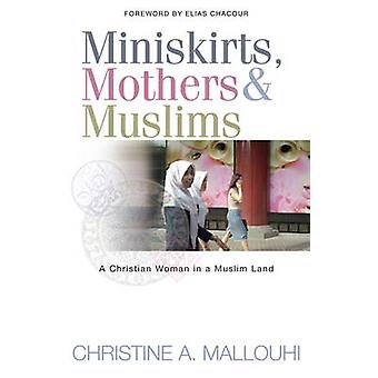 Miniskirts - Mothers and Muslims - A Christian Woman in a Muslim Land