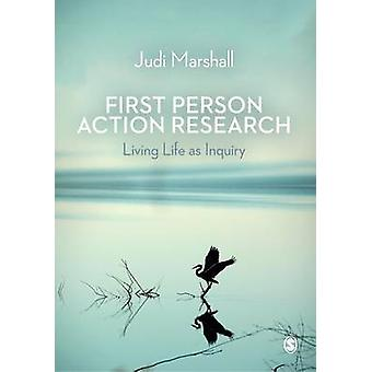 First Person Action Research - Living Life as Inquiry by Judi Marshall