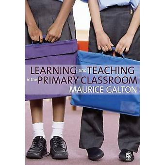 Learning and Teaching in the Primary Classroom by Galton & Maurice J.
