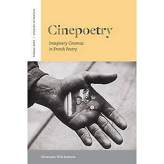 Cinepoetry - Imaginary Cinemas in French Poetry by Christophe Wall-Rom