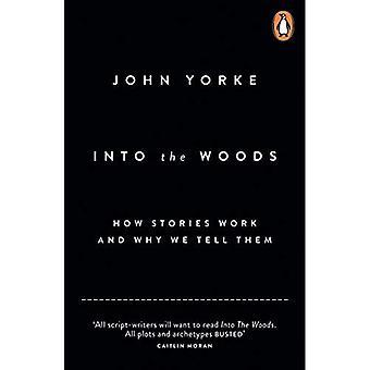 Dans les bois: Comment les histoires fonctionnent et pourquoi nous leur disons