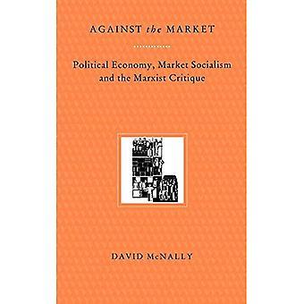 Against the Market: Political Economy, Market Socialism and the Marxist Critique