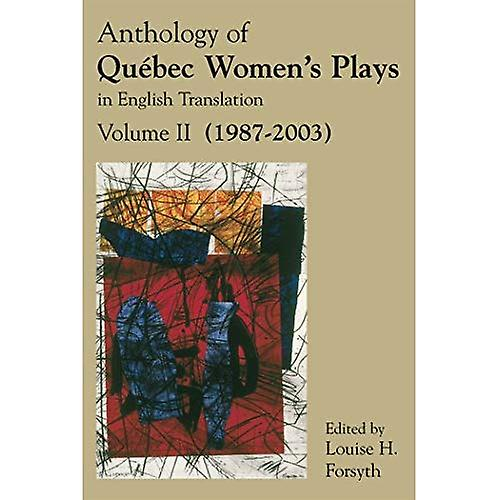 Anthology of Quebec femmes& 039;s Plays in English Translation, Volume II (1987-2003)