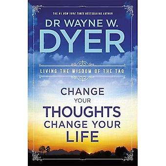 Change Your Thoughts Change Your Life: Living the Wisdom of the Tao