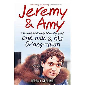 Jeremy & Amy: The Extraordinary Story of One Man and His Orang-utan: The extraordinary true story of one man and his Orang-utan
