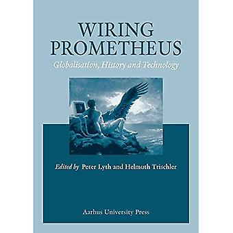 Wiring Prometheus: History, Globalisation and Technology