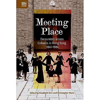Meeting Place - Encounters�across Cultures in Hong Kong,�1841-1984