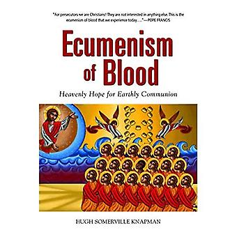 Ecumenism of Blood: Heavenly Hope for Earthly Communion
