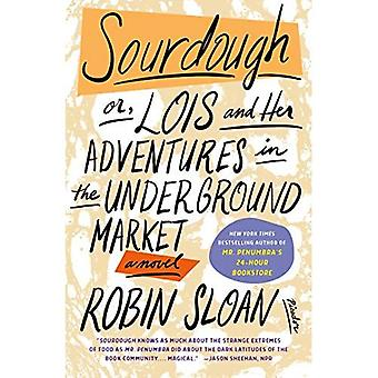 Sourdough; Or, Lois, Her Robot, and Their Adventures� in the Underground Market