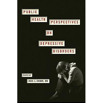 Public Health Perspectives on Depressive Disorders by Neal L. Cohen -